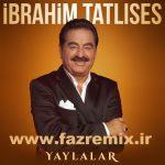 دانلود ریمیکس جدید ابراهیم تاتلیس یایلالار