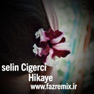 دانلود آهنگ جدید Selin Cigerci Hikaye