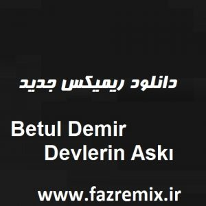 دانلود ریمیکس جدید ترکی Betul Demir Devlerin Askı
