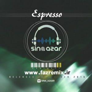 دانلود ریمیکس جدید آهنگ اسپرسو 01 سینا آذر