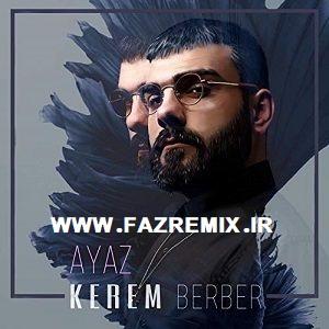 دانلود آهنگ Kerem Berber Ayaz دانلود آهنگ ترکی کرم بربر آیاز